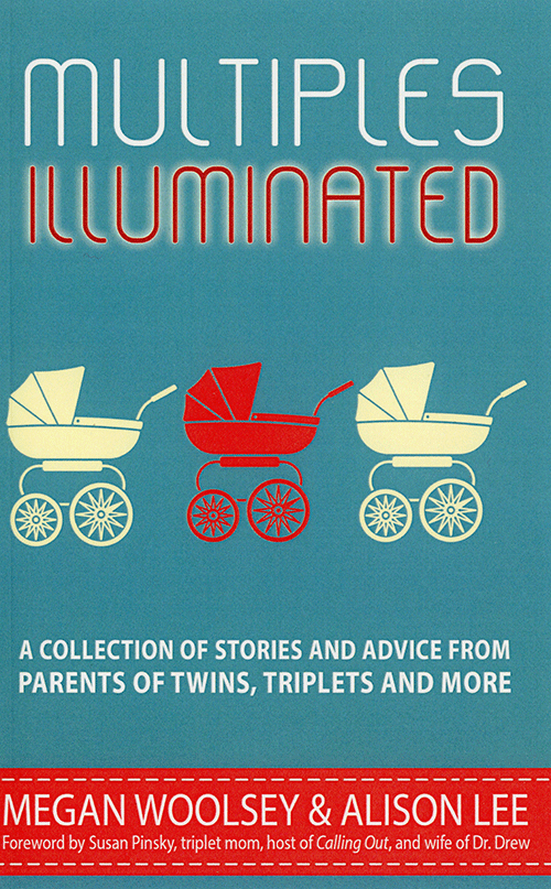 Multiples Illuminated A Collection of Stories and Advice for Parents of Twins, Triplets and More